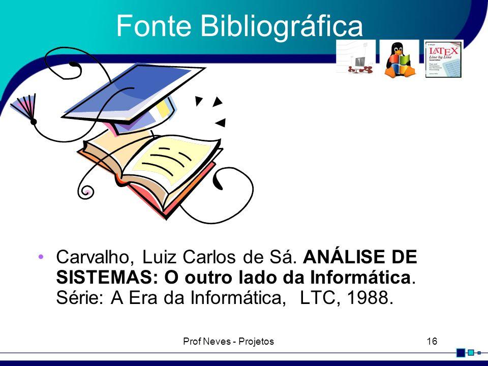 Fonte Bibliográfica Carvalho, Luiz Carlos de Sá. ANÁLISE DE SISTEMAS: O outro lado da Informática. Série: A Era da Informática, LTC, 1988.