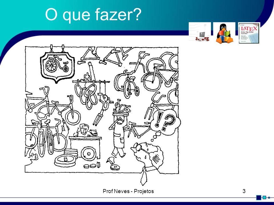 O que fazer Prof Neves - Projetos