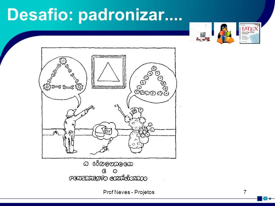 Desafio: padronizar.... Prof Neves - Projetos