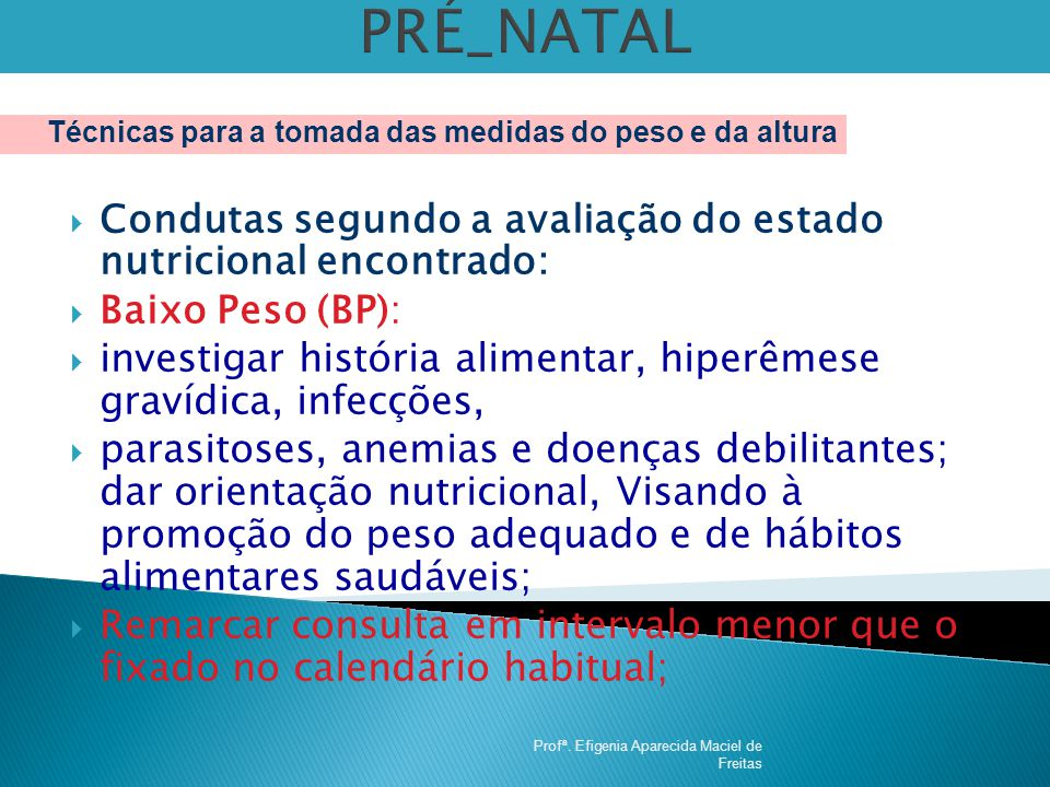 PRÉ_NATAL Técnicas para a tomada das medidas do peso e da altura. Condutas segundo a avaliação do estado nutricional encontrado: