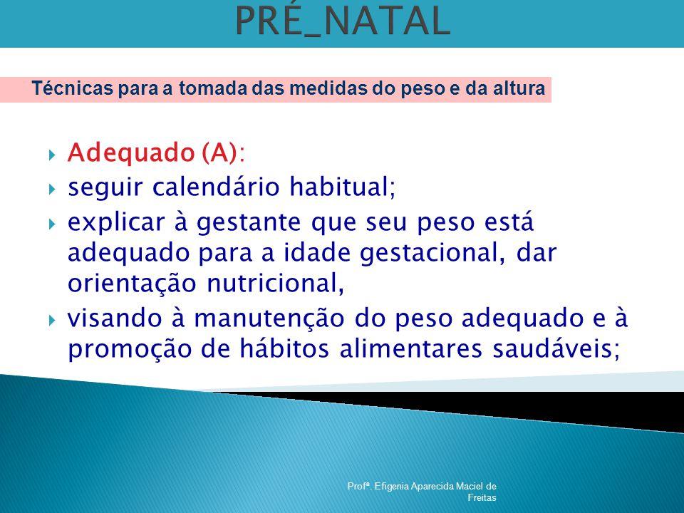 PRÉ_NATAL Adequado (A): seguir calendário habitual;