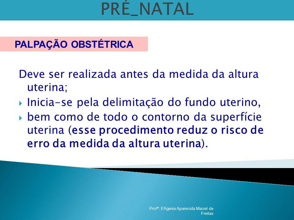 PRÉ_NATAL Deve ser realizada antes da medida da altura uterina;