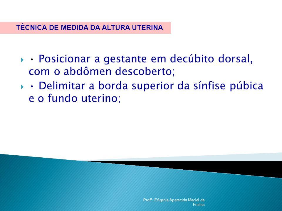 • Posicionar a gestante em decúbito dorsal, com o abdômen descoberto;