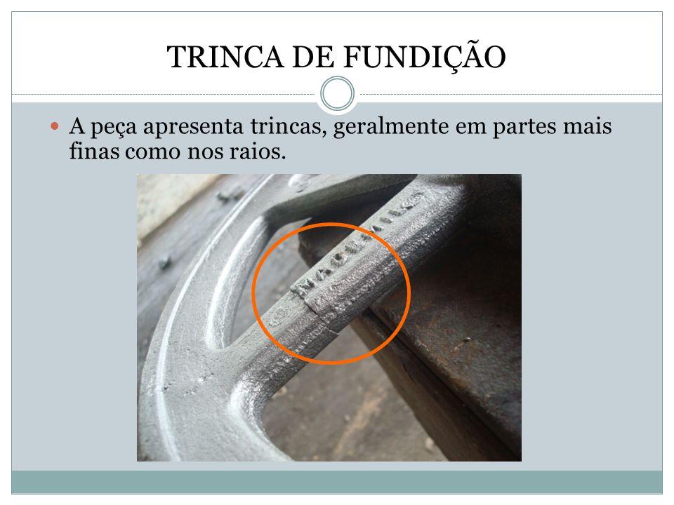TRINCA DE FUNDIÇÃO A peça apresenta trincas, geralmente em partes mais finas como nos raios.