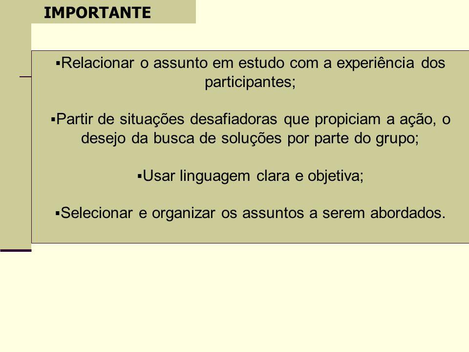 Relacionar o assunto em estudo com a experiência dos participantes;