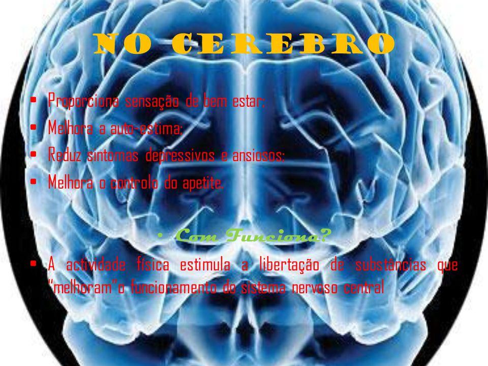 No Cerebro Proporciona sensação de bem estar; Melhora a auto-estima;
