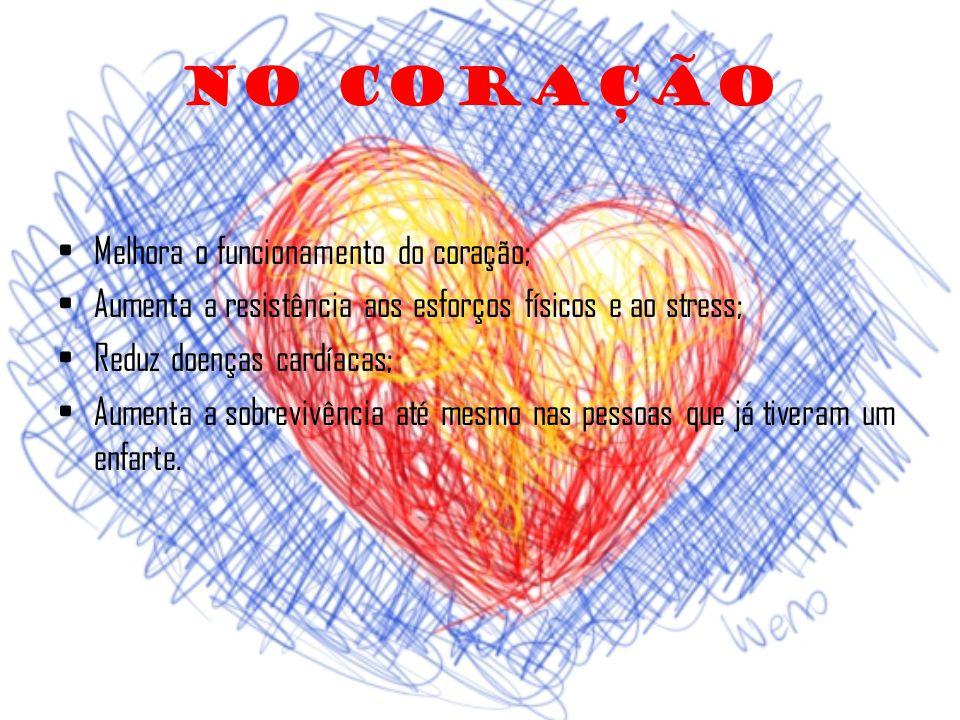 No Coração Melhora o funcionamento do coração;