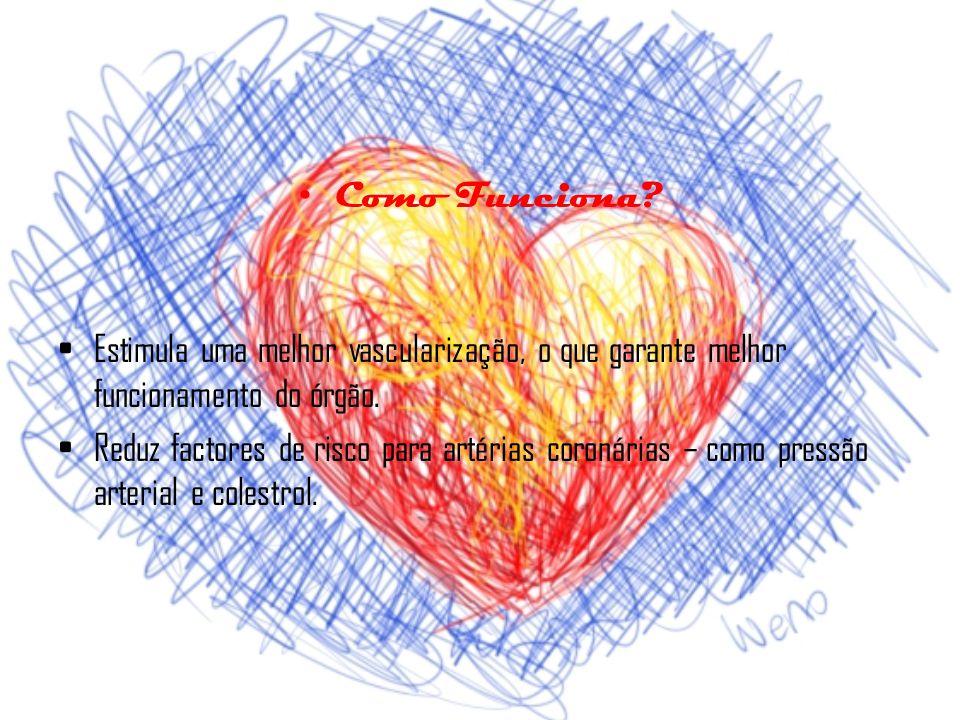 Como Funciona Estimula uma melhor vascularização, o que garante melhor funcionamento do órgão.