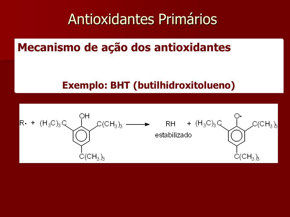 Exemplo: BHT (butilhidroxitolueno)