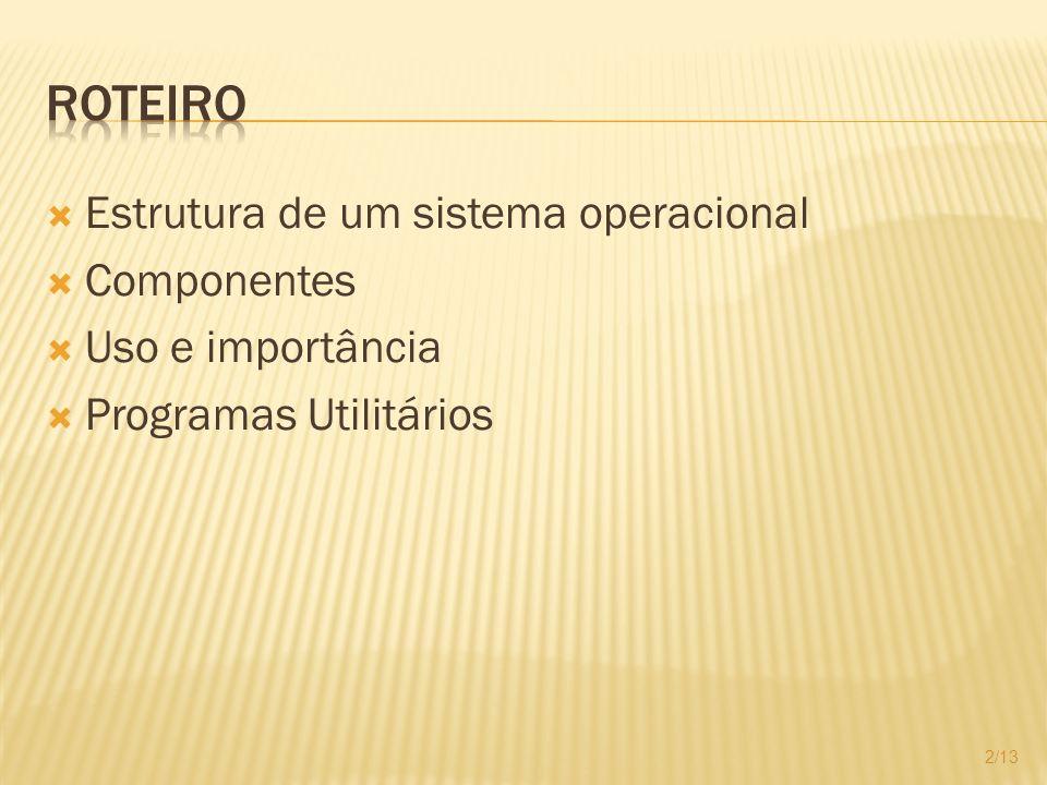 Roteiro Estrutura de um sistema operacional Componentes