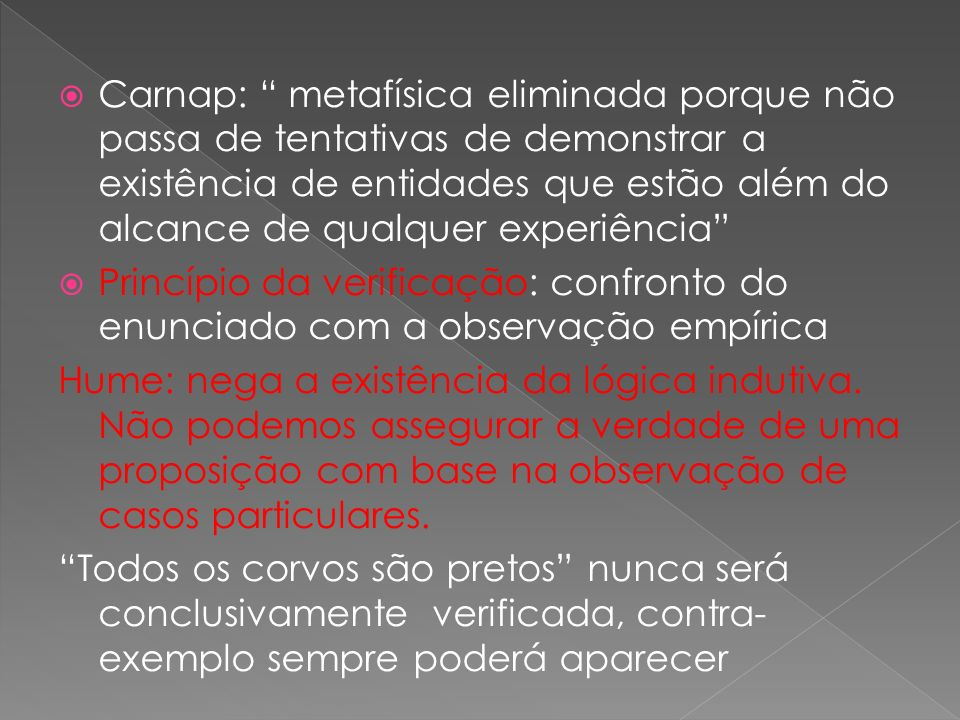 Carnap: metafísica eliminada porque não passa de tentativas de demonstrar a existência de entidades que estão além do alcance de qualquer experiência