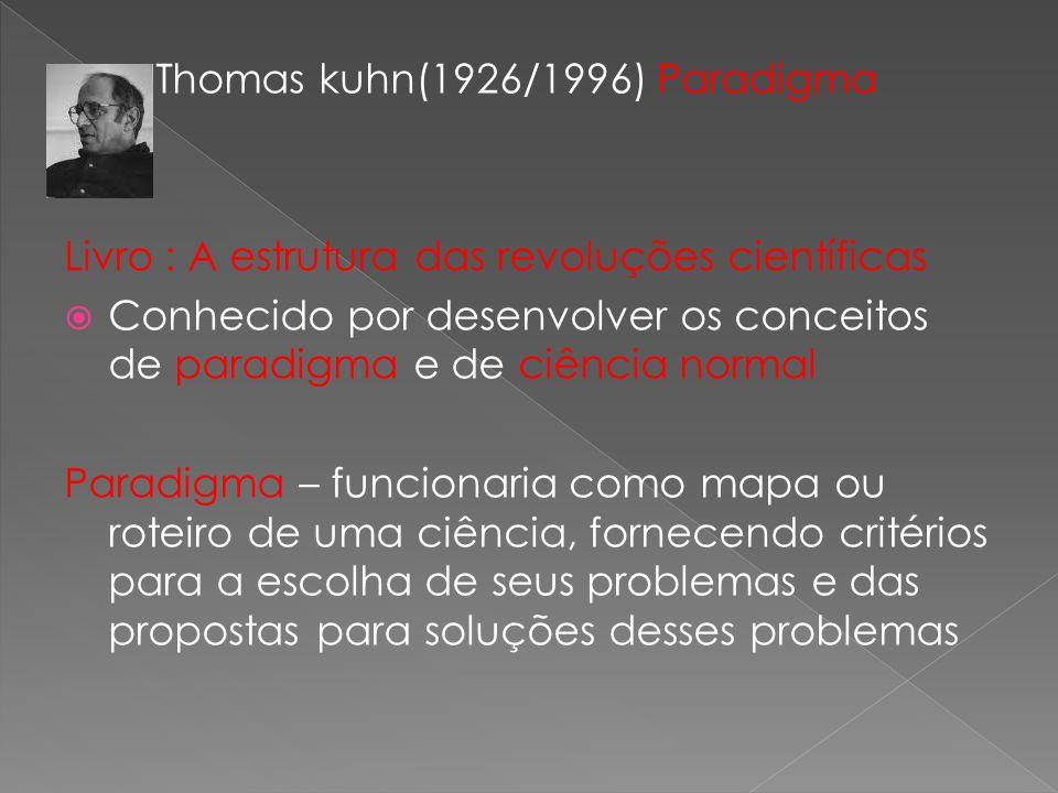 Thomas kuhn(1926/1996) Paradigma