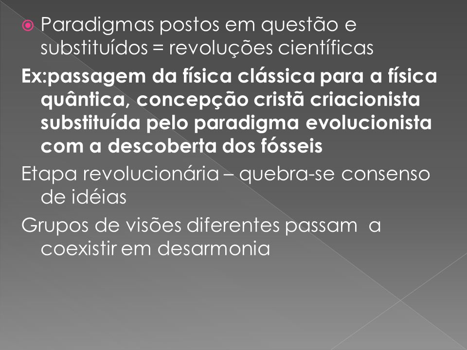 Paradigmas postos em questão e substituídos = revoluções científicas