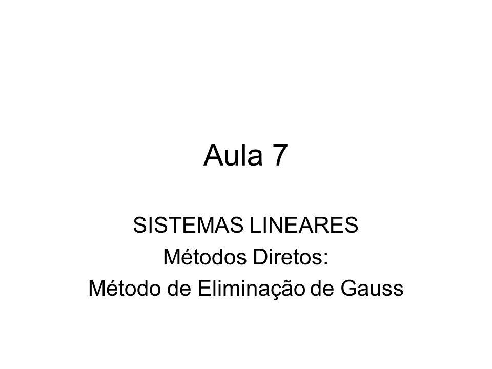 SISTEMAS LINEARES Métodos Diretos: Método de Eliminação de Gauss