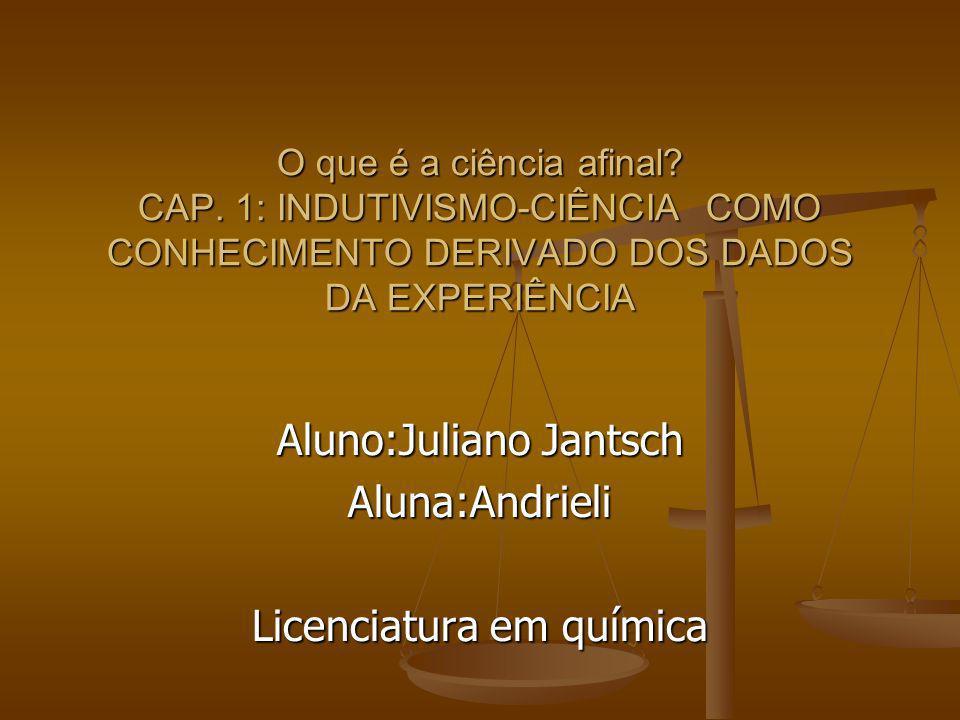 Aluno:Juliano Jantsch Aluna:Andrieli Licenciatura em química