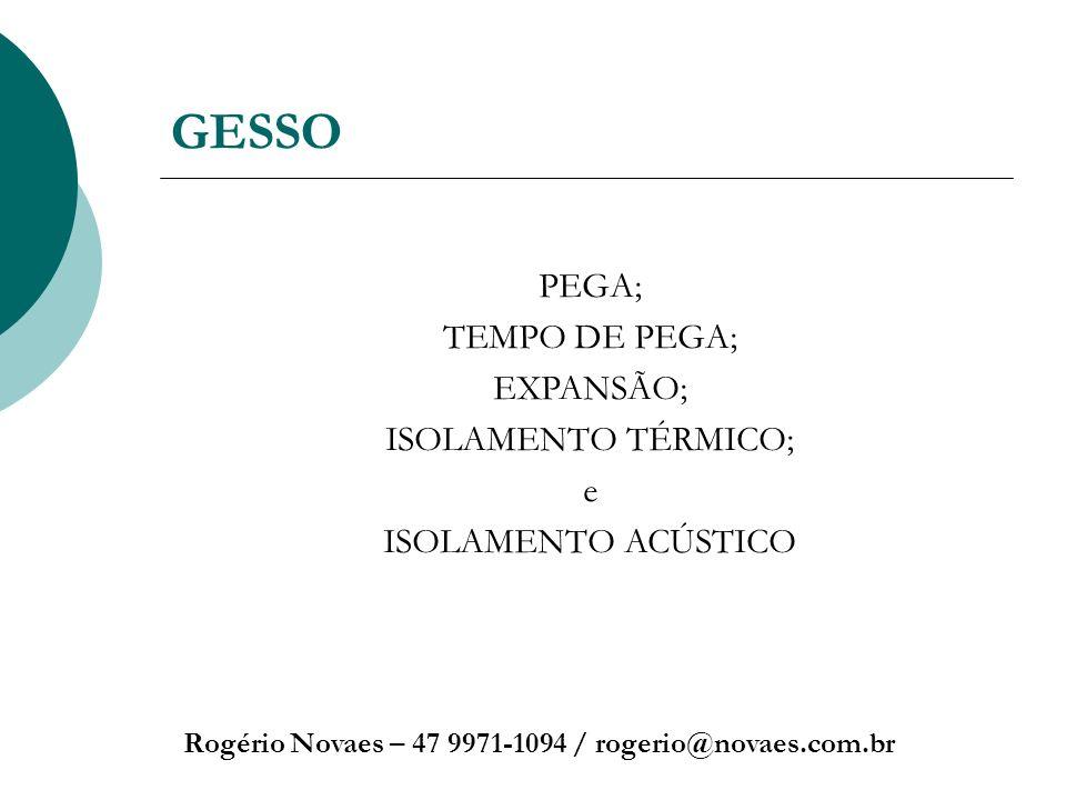 GESSO PEGA; TEMPO DE PEGA; EXPANSÃO; ISOLAMENTO TÉRMICO; e