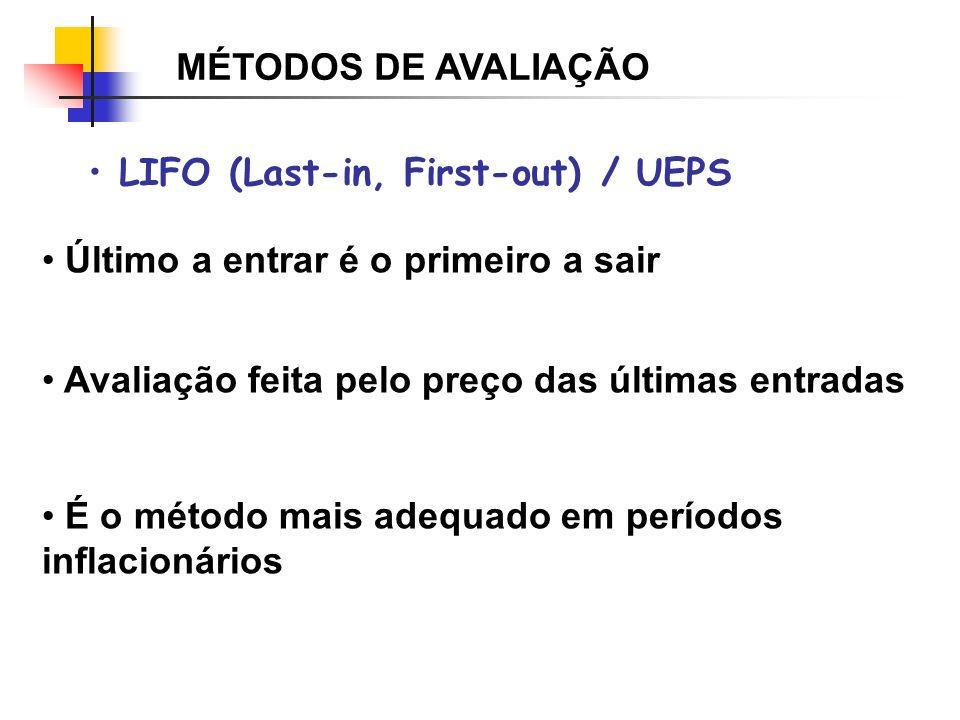 MÉTODOS DE AVALIAÇÃO LIFO (Last-in, First-out) / UEPS. Último a entrar é o primeiro a sair. Avaliação feita pelo preço das últimas entradas.