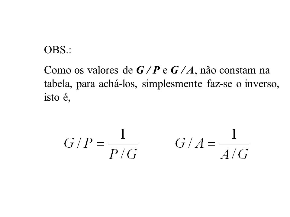 OBS.: Como os valores de G / P e G / A, não constam na tabela, para achá-los, simplesmente faz-se o inverso, isto é,