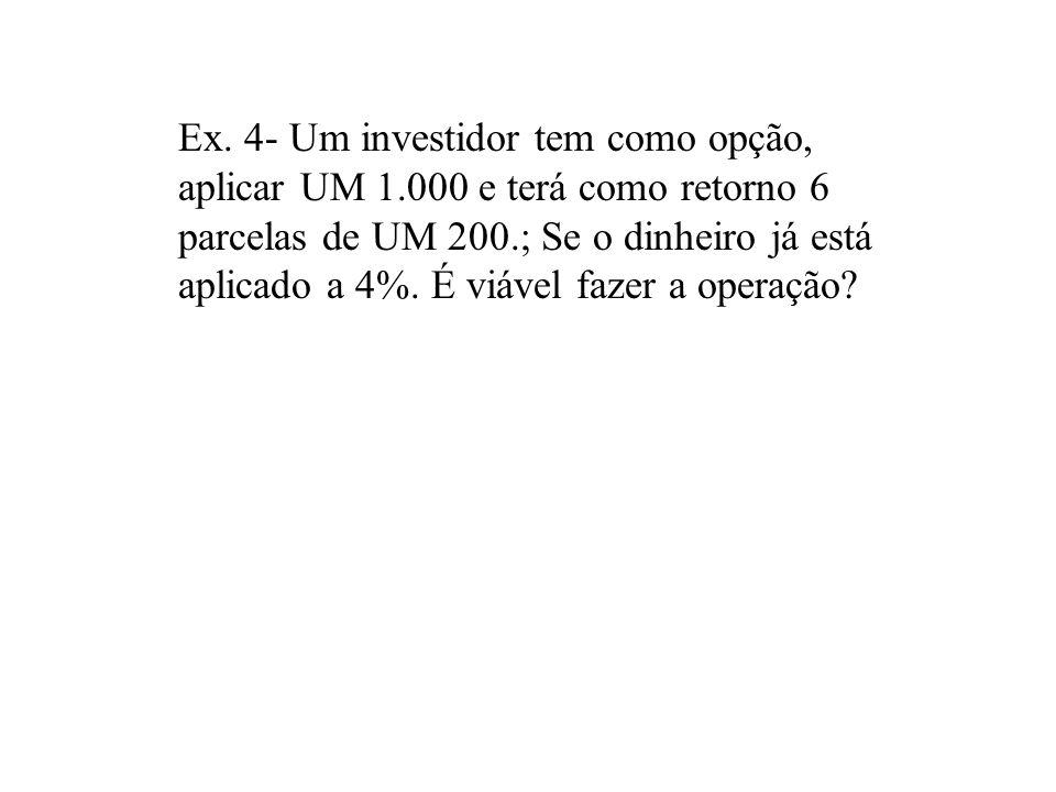 Ex. 4- Um investidor tem como opção, aplicar UM 1