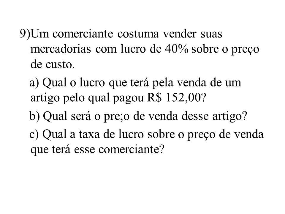 9)Um comerciante costuma vender suas mercadorias com lucro de 40% sobre o preço de custo.