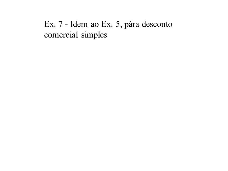 Ex. 7 - Idem ao Ex. 5, pára desconto comercial simples