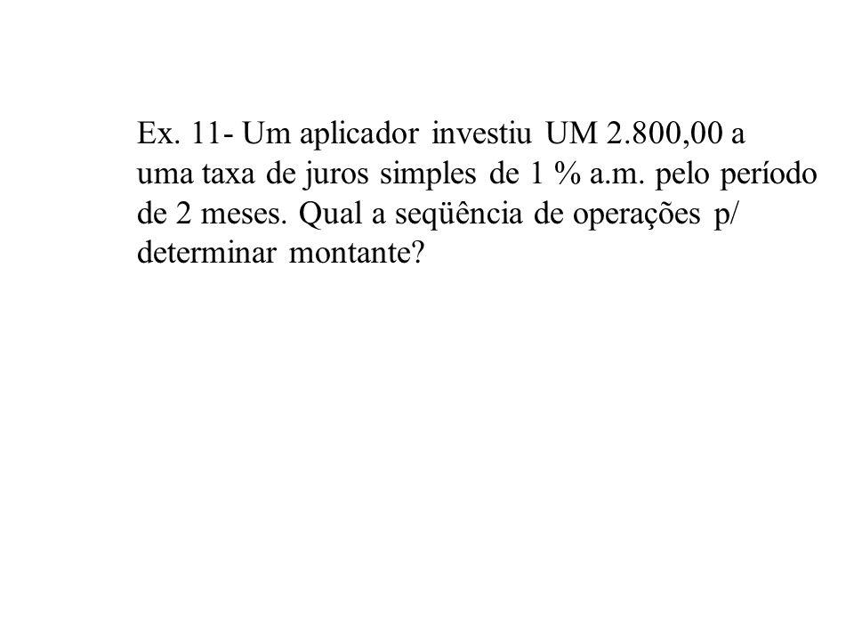 Ex. 11- Um aplicador investiu UM 2