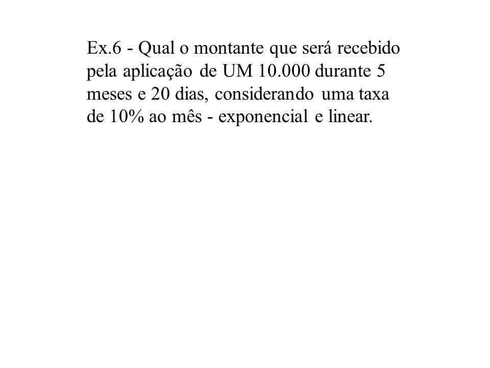 Ex. 6 - Qual o montante que será recebido pela aplicação de UM 10