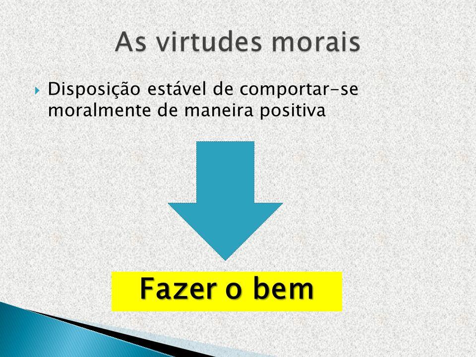 Fazer o bem As virtudes morais