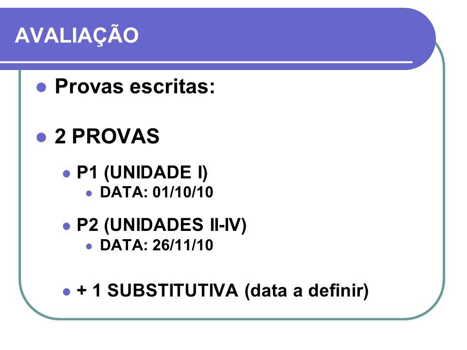 AVALIAÇÃO Provas escritas: 2 PROVAS P1 (UNIDADE I) P2 (UNIDADES II-IV)