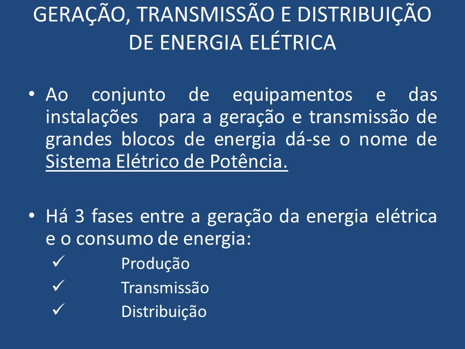 GERAÇÃO, TRANSMISSÃO E DISTRIBUIÇÃO DE ENERGIA ELÉTRICA