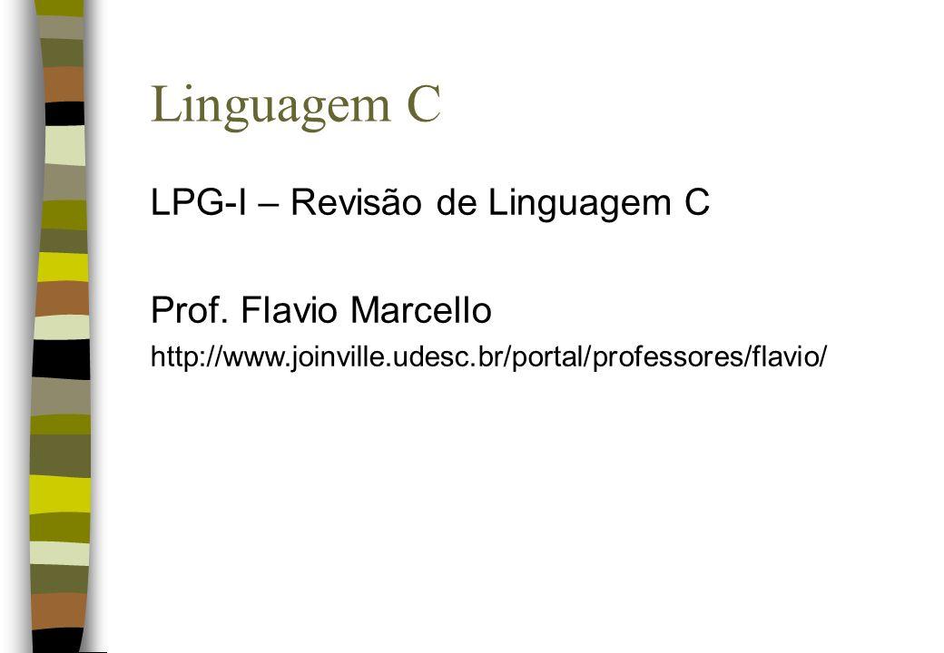 Linguagem C LPG-I – Revisão de Linguagem C Prof. Flavio Marcello
