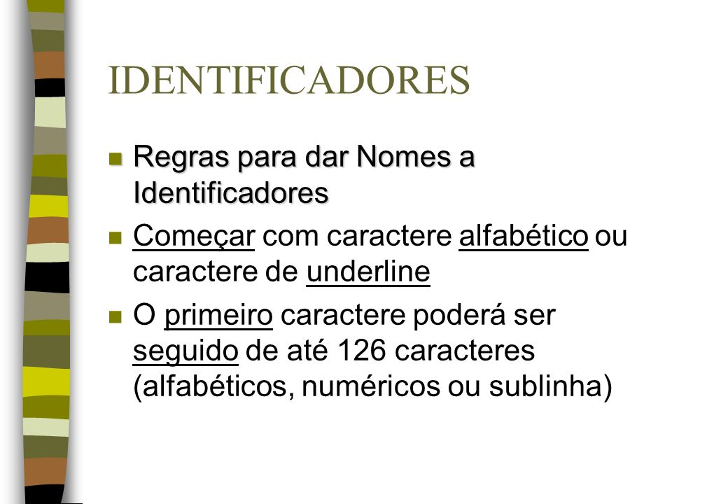 IDENTIFICADORES Regras para dar Nomes a Identificadores