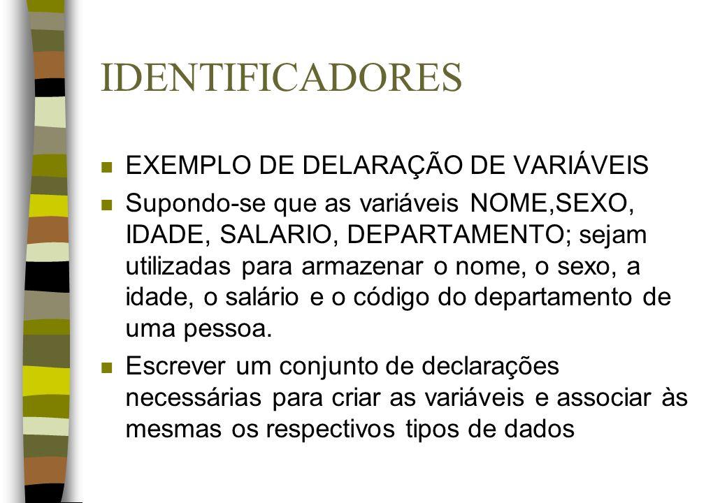 IDENTIFICADORES EXEMPLO DE DELARAÇÃO DE VARIÁVEIS