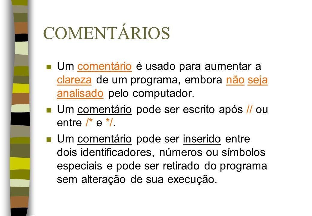COMENTÁRIOS Um comentário é usado para aumentar a clareza de um programa, embora não seja analisado pelo computador.