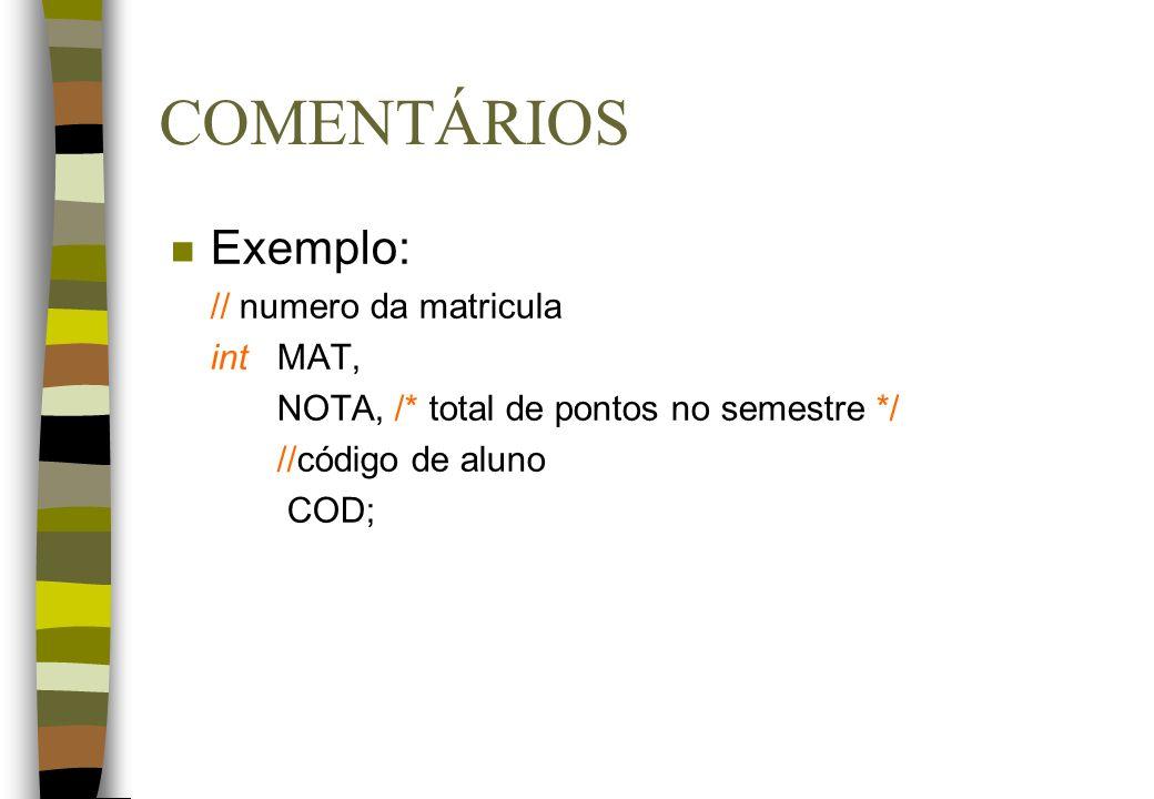 COMENTÁRIOS Exemplo: // numero da matricula int MAT,