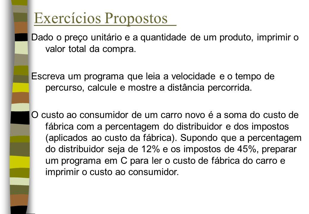 Exercícios Propostos Dado o preço unitário e a quantidade de um produto, imprimir o valor total da compra.
