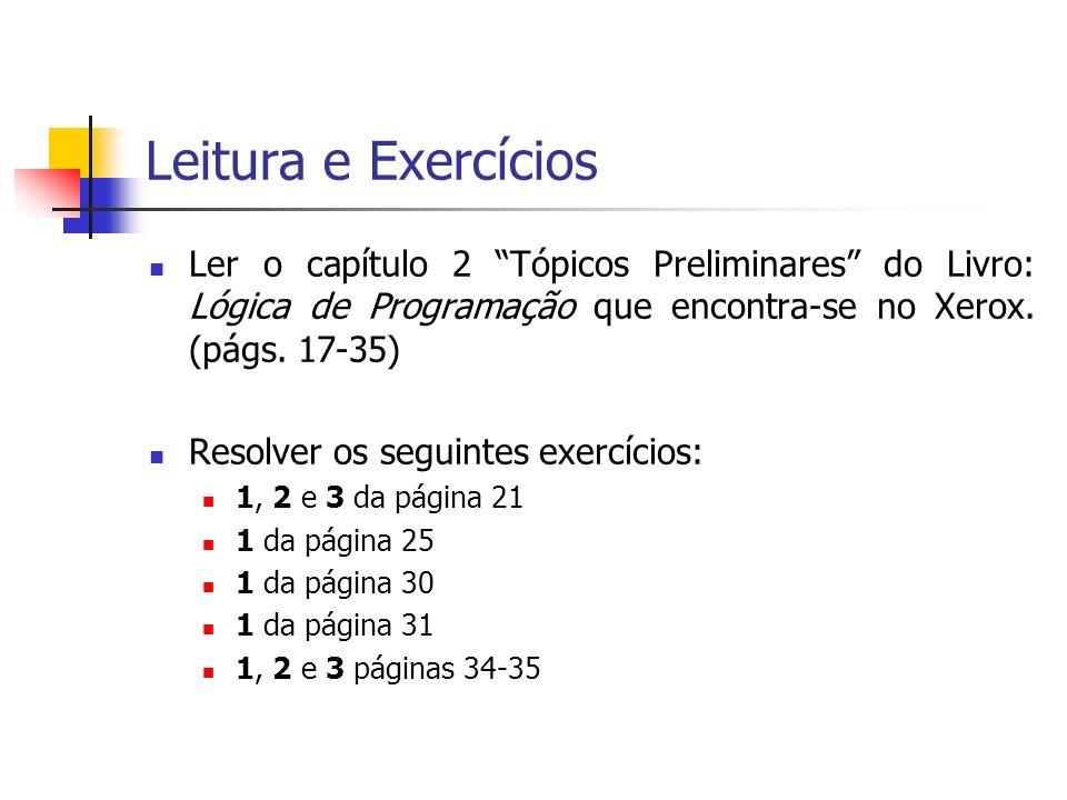Leitura e Exercícios Ler o capítulo 2 Tópicos Preliminares do Livro: Lógica de Programação que encontra-se no Xerox. (págs. 17-35)