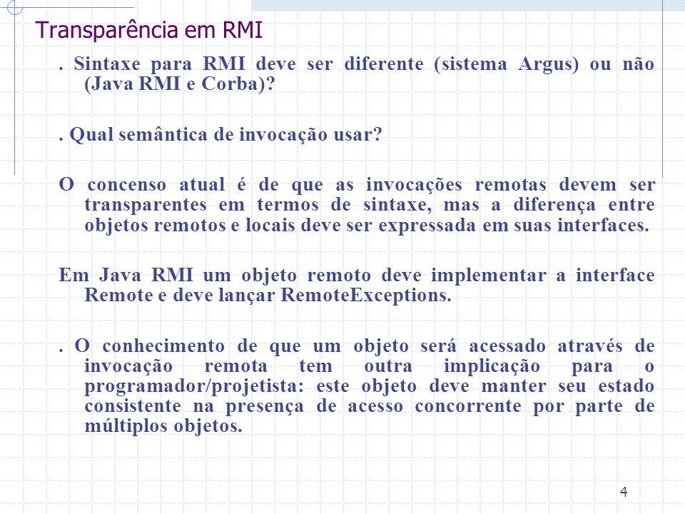 Transparência em RMI . Sintaxe para RMI deve ser diferente (sistema Argus) ou não (Java RMI e Corba)