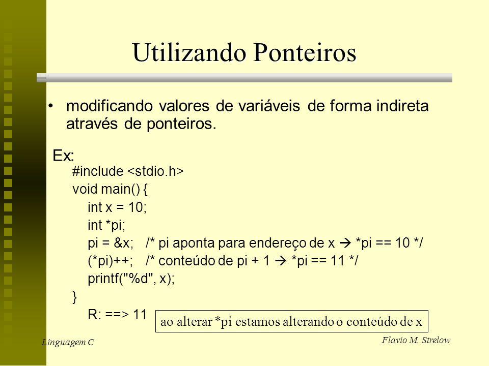 Utilizando Ponteiros modificando valores de variáveis de forma indireta através de ponteiros. Ex: #include <stdio.h>