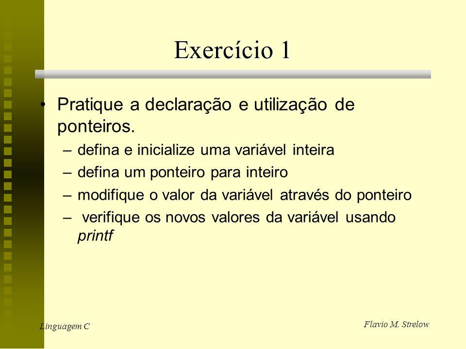 Exercício 1 Pratique a declaração e utilização de ponteiros.
