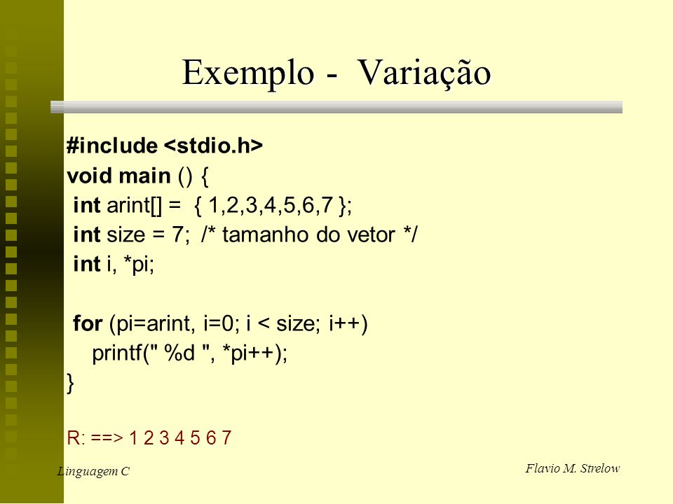 Exemplo - Variação #include <stdio.h> void main () {