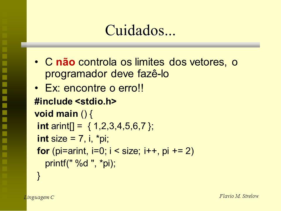 Cuidados... C não controla os limites dos vetores, o programador deve fazê-lo. Ex: encontre o erro!!