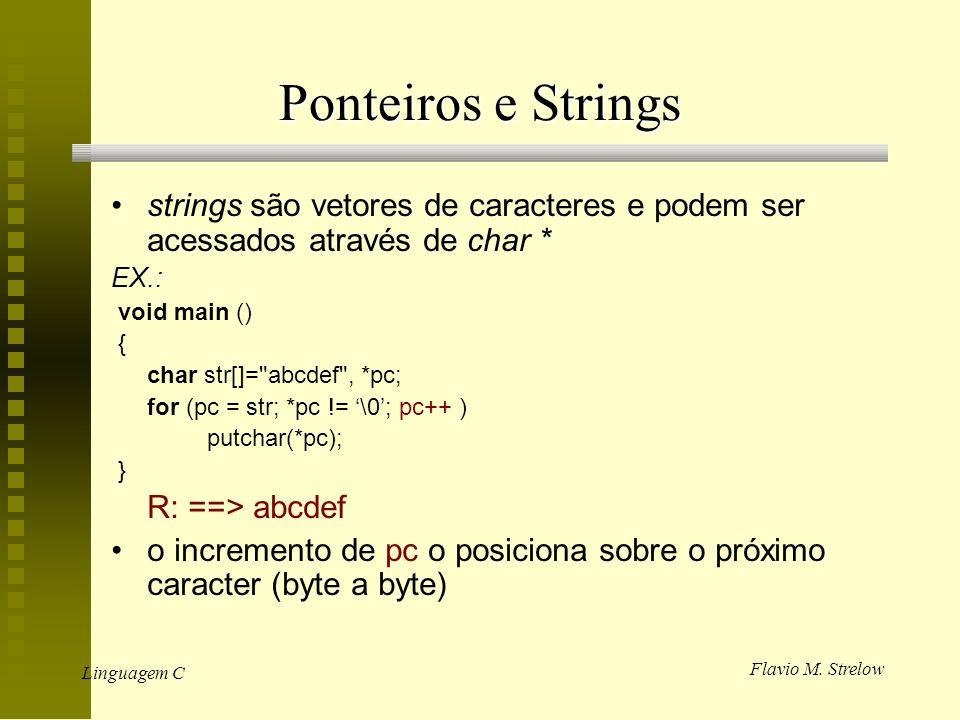 Ponteiros e Strings strings são vetores de caracteres e podem ser acessados através de char * EX.: