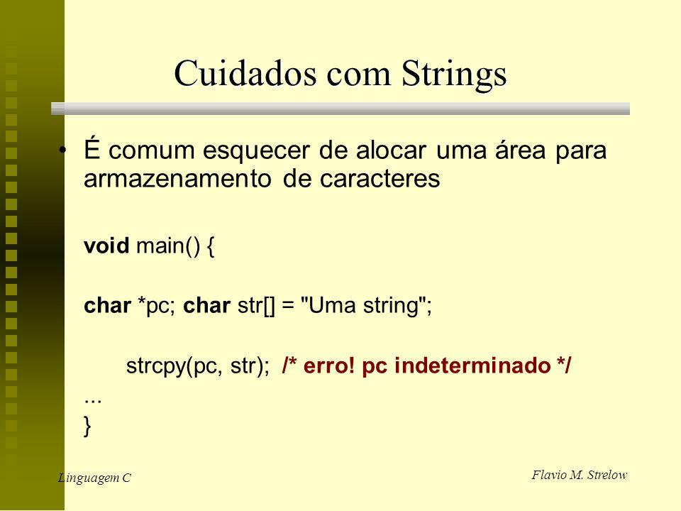 Cuidados com Strings É comum esquecer de alocar uma área para armazenamento de caracteres. void main() {