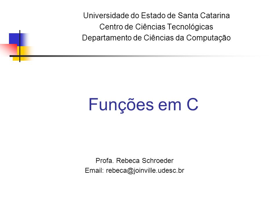 Funções em C Universidade do Estado de Santa Catarina