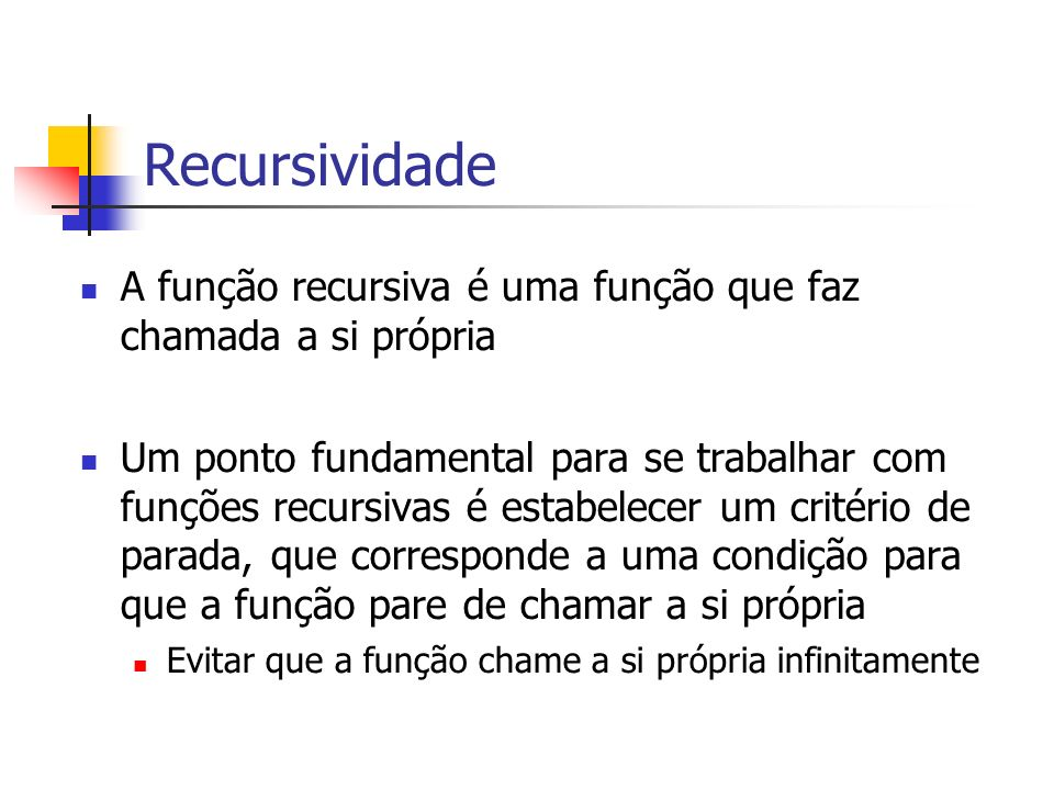 Recursividade A função recursiva é uma função que faz chamada a si própria.