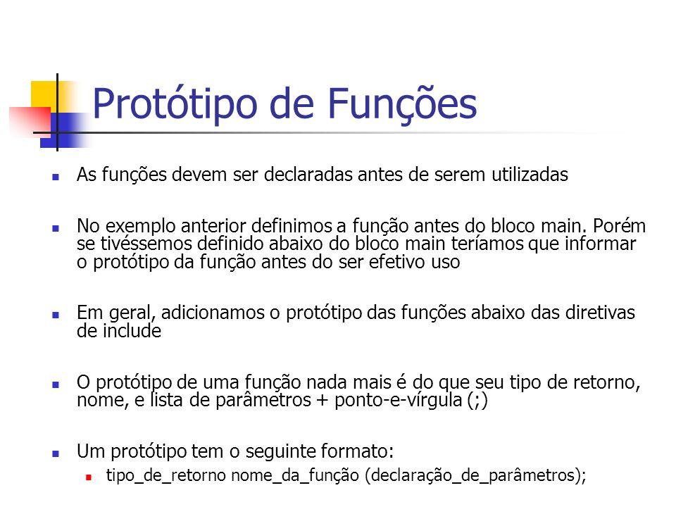 Protótipo de Funções As funções devem ser declaradas antes de serem utilizadas.