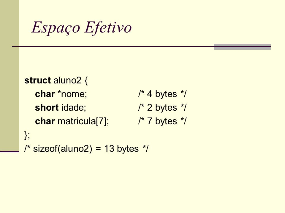 Espaço Efetivo struct aluno2 { char *nome; /* 4 bytes */
