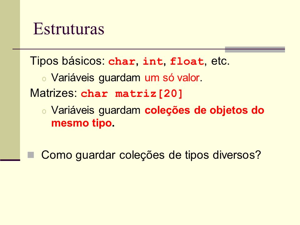 Estruturas Tipos básicos: char, int, float, etc.