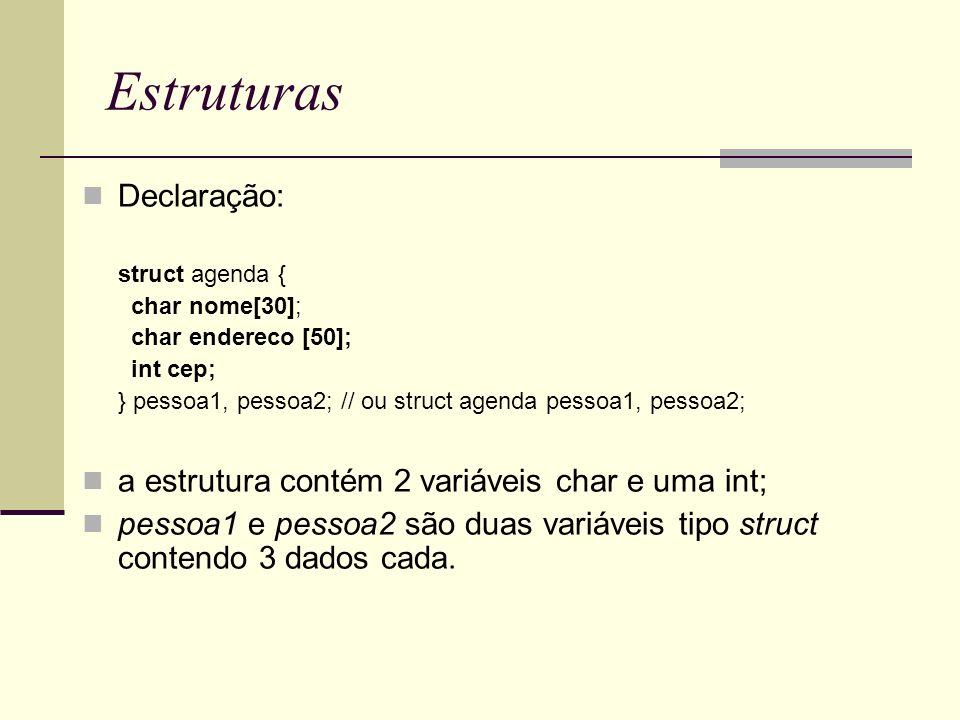 Estruturas Declaração: a estrutura contém 2 variáveis char e uma int;